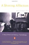 A Shining Affliction: A Story of Harm and Healing in Psychotherapy - Annie G. Rogers