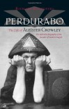 Perdurabo, Revised and Expanded Edition: The Life of Aleister Crowley - Richard Kaczynski