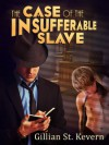 The Case of the Insufferable Slave - Gillian St. Kevern