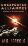 Unexpected Alliances: Book Two of the United League of Planets - M.R. LaScola