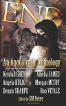 End: An Apocalyptic Anthology - S.M. Reine, Kendall Grey, Dennis Sharpe, Amelia James, Angela Kulig, Morgan McCoy, Ron Vitale, Kendall Gray