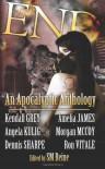 End: An Apocalyptic Anthology - S.M. Reine, Kendall Grey, Dennis Sharpe, Amelia James, Angela Kulig, Morgan McCoy, Ron Vitale, Kendall Gray