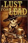 A Lust for Lead - Robert  Davis