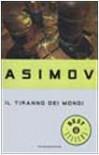 Il tiranno dei mondi - Isaac Asimov, Pietro Leoni