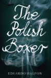 The Polish Boxer - Eduardo Halfon