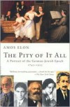The Pity of It All: A Portrait of the German-Jewish Epoch 1743-1933 - Amos Elon