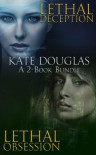 Kate Douglas: A 2-Book Bundle: Lethal Deception and Lethal Obsession - Kate Douglas