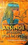 Arsinoe, Königin von Ägypten. Historischer Roman. - Maria Regina Kaiser