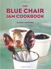 The Blue Chair Jam Cookbook - Rachel Saunders