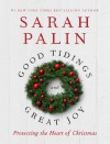 Good Tidings and Great Joy: Protecting the Heart of Christmas - Sarah Palin
