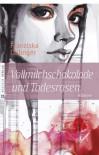 Vollmilchschokolade und Todesrosen - Franziska Dalinger