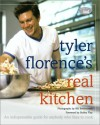 Tyler Florence's Real Kitchen: An indespensible guide for anybody who likes to cook - Tyler Florence, JoAnn Cianciulli, Bill Bettencourt, Bobby Flay