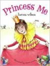 Princess Me - Karma Wilson, Christa Unzner-Fischer