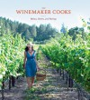 The Winemaker Cooks: Menus, Parties, and Pairings - Christine Hanna, Sheri Giblin