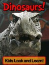 Dinosaurs! Learn About Dinosaurs and Enjoy Colorful Pictures - Look and Learn! (50+ Photos of Dinosaurs) - Wolff,  Becky