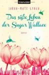 Das süße Leben der Sugar Wallace: Roman - Sarah-Kate Lynch