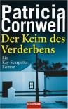 Der Keim des Verderbens  - Patricia Cornwell