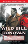 Wild Bill Donovan: The Spymaster Who Created the OSS and Modern American Espionage - Douglas Waller