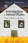 Introduction to Animal Rights: Your Child or the Dog? - Gary L. Francione