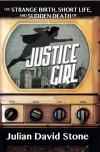 The Strange Birth, Short Life, and Sudden Death of Justice Girl - Julian David Stone