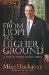 From Hope to Higher Ground: 12 STEPS to Restoring America's Greatness - Mike Huckabee