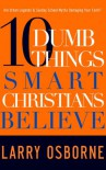 Ten Dumb Things Smart Christians Believe - Larry Osborne