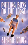 Putting Boys on the Ledge - Stephie Davis