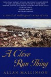 A Close Run Thing: A Novel of Wellington's Army of 1815  - Allan Mallinson