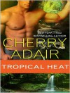 Tropical Heat - Cherry Adair