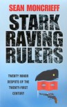 Stark Raving Rulers: Twenty Minor Despots of the Twenty-First Century - Sean Moncrieff