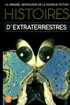 Histoires D'extraterrestres - Jacques Goimard, Demètre Ioakimidis, Gérard Klein, John Anthony, Chad Oliver, Arthur Sellings, Murray Leinster, William Frederick Temple, Ward Moore, Isaac Asimov, Jack Finney, Theodore Sturgeon, Robert Sheckley, Eric Frank Russell, Fredric Brown, Bill Brown, Richard Mat