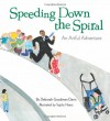 Speeding Down the Spiral: An Artful Adventure - Deborah Goodman Davis, Sophy Naess
