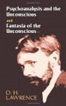 Psychoanalysis and the Unconscious and Fantasia of the Unconscious - D.H. Lawrence