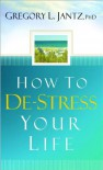 How to de-Stress Your Life - Gregory L. Jantz