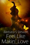 Feel Like Makin' Love: A New Journey For Andy (Rock and Roll Trilogy #3) - Barbara S Stewart