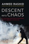 Descent into Chaos: The United States & the Failure of Nation Building in Pakistan, Afghanistan & Central Asia - Ahmed Rashid