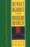 Revolt Against the Modern World - Julius Evola, Guido Stucco