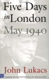 Five Days in London: May 1940 - John A. Lukacs