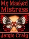 My Masked Mistress - Jamie Craig