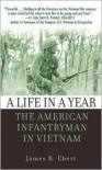 A Life in a Year: The American Infantryman in Vietnam - James Ebert