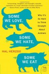 Some We Love, Some We Hate, Some We Eat: Why It's So Hard to Think Straight About Animals (P.S.) - Hal Herzog