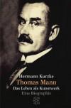 Thomas Mann. Das Leben als Kunstwerk. Eine Biographie. (Taschenbuch) - Hermann Kurzke