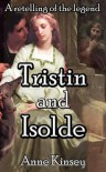 Tristin and Isolde: A Retelling of the Legend - Anne Kinsey