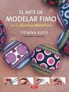 El Arte De Modelar Con Fimo/ Art Of Polymer Clay Millefiori Techniques - Donna Kato, Vernon Ezell, Ana Maria Aznar