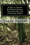 Sticks-n-Stones & Broken Bones: The Horrific Life of Bonnie Baker - Tonya Tucker