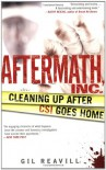 Aftermath, Inc.: Cleaning Up After CSI Goes Home - Gil Reavill