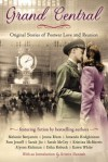 Grand Central: Original Stories of Postwar Love and Reunion - Karen White, Kristina McMorris, Jenna Blum, Sarah Jio, Alyson Richman, Pam Jenoff, Erika Robuck, Amanda Hodgkinson, Melaine Benjamin, Sarah McCoy, Kristin Hannah
