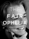 The Fair Ophelia (Kindle Single) - Ted Conover