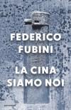 La Cina siamo noi - Federico Fubini