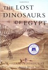 The Lost Dinosaurs of Egypt - William Nothdurft;Josh Smith